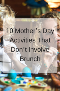 Looking for nontraditional Mother's Day activities to break the brunch mold? Click through to get inspired!
