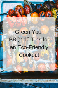 Green Your BBQ: 10 Tips for an Eco-Friendly Cookout