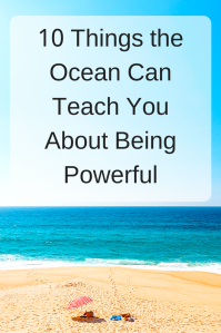 10 Things the Ocean Can Teach You About Being Powerful | Celebrate all things ocean with these ten amazing facts! Maybe you'll learn something about yourself, too.