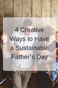 4 Creative Ways to Have a Sustainable Father's Day