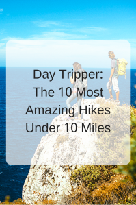 Day Tripper: The 10 Most Amazing Hikes Under 10 Miles | Hit the trails for a day hike! We've rounded up 10 of the most incredible day hikes in the U.S.